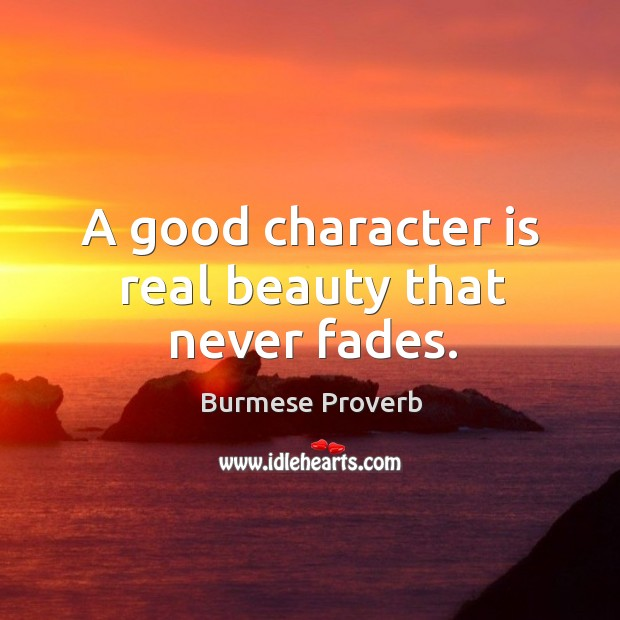 A good character is real beauty that never fades. Good Character Quotes Image
