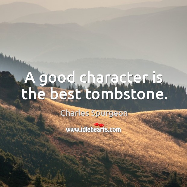 A good character is the best tombstone. Good Character Quotes Image