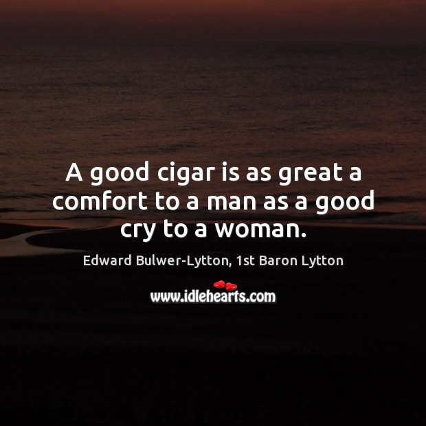 A good cigar is as great a comfort to a man as a good cry to a woman. Image