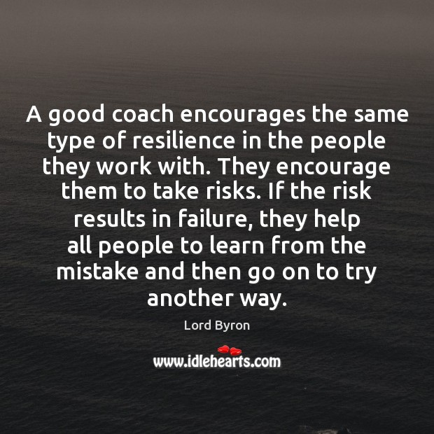 A good coach encourages the same type of resilience in the people Lord Byron Picture Quote