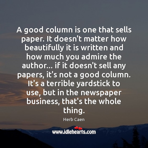 A good column is one that sells paper. It doesn't matter how Image
