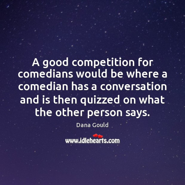 A good competition for comedians would be where a comedian has a Image