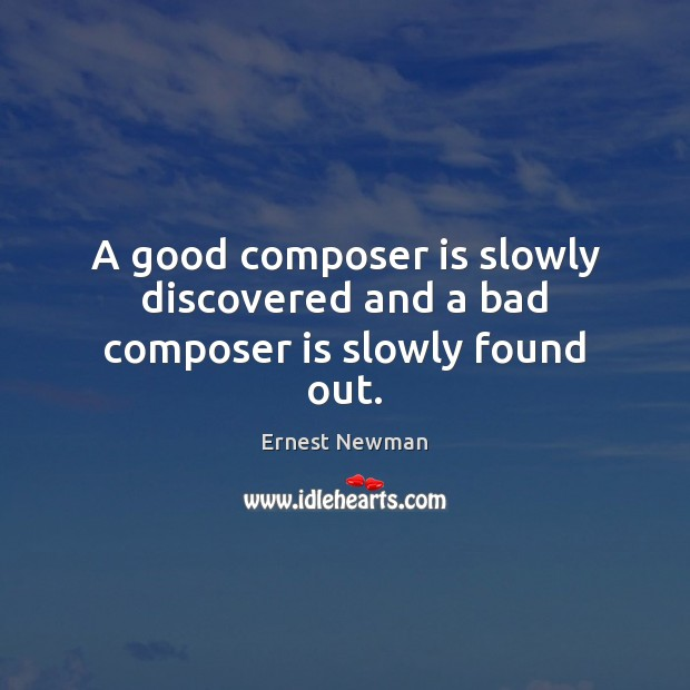 Image, A good composer is slowly discovered and a bad composer is slowly found out.