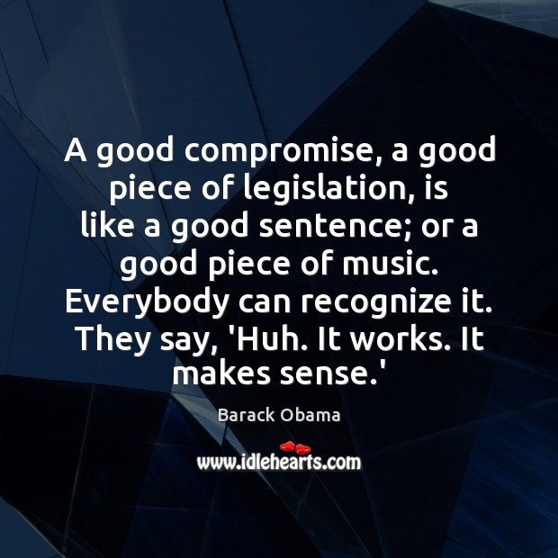 A good compromise, a good piece of legislation, is like a good Barack Obama Picture Quote