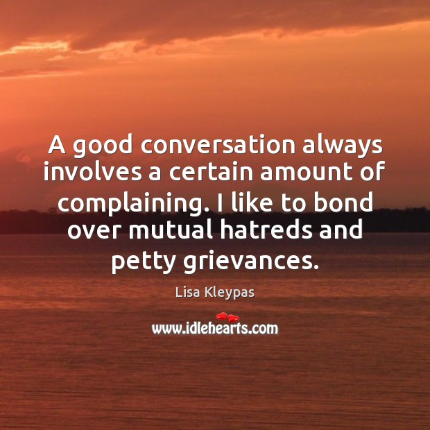 A good conversation always involves a certain amount of complaining. I like Lisa Kleypas Picture Quote