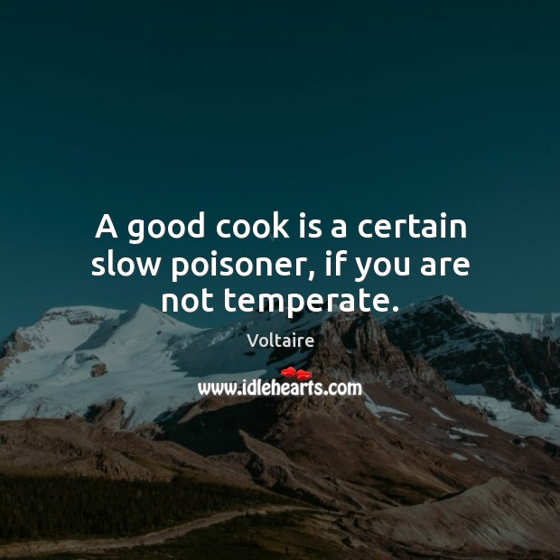 Image, A good cook is a certain slow poisoner, if you are not temperate.