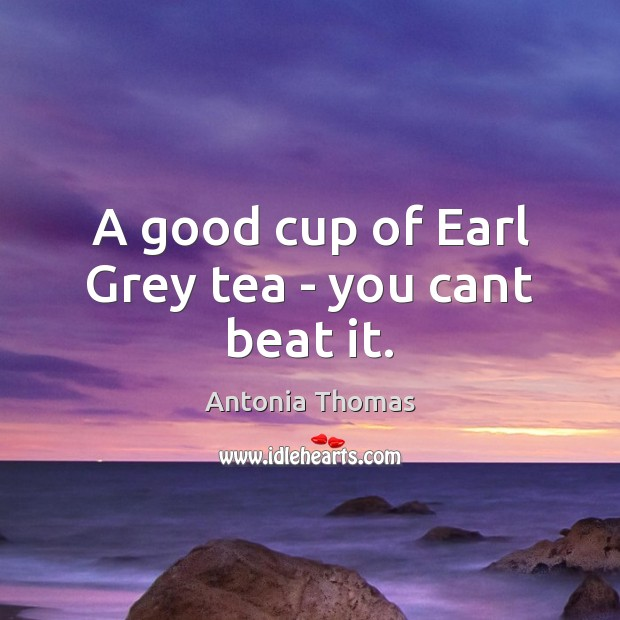 Image, A good cup of Earl Grey tea – you cant beat it.