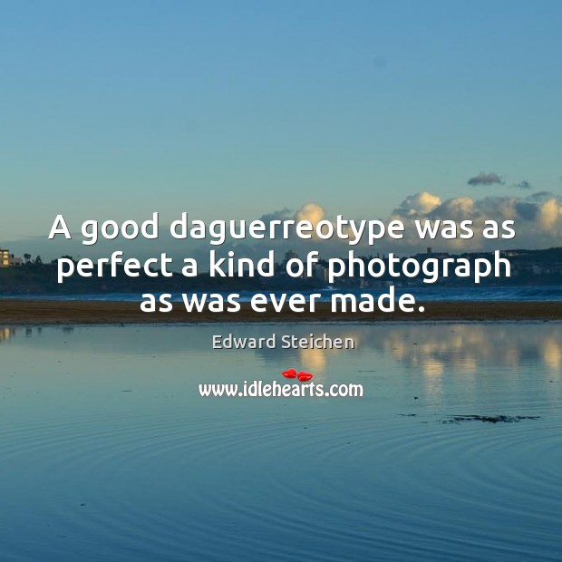 A good daguerreotype was as perfect a kind of photograph as was ever made. Image