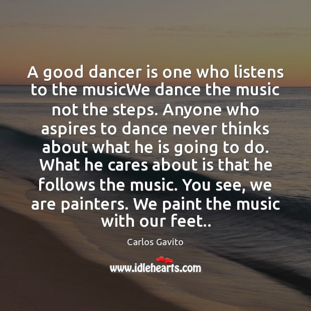 Image, A good dancer is one who listens to the musicWe dance the