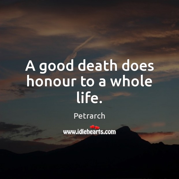 A good death does honour to a whole life. Image