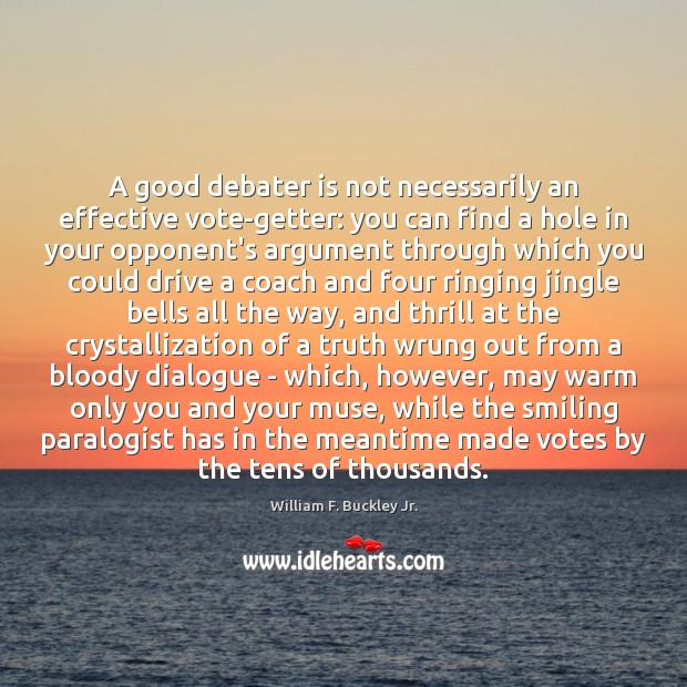 A good debater is not necessarily an effective vote-getter: you can find William F. Buckley Jr. Picture Quote