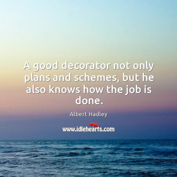 A good decorator not only plans and schemes, but he also knows how the job is done. Image