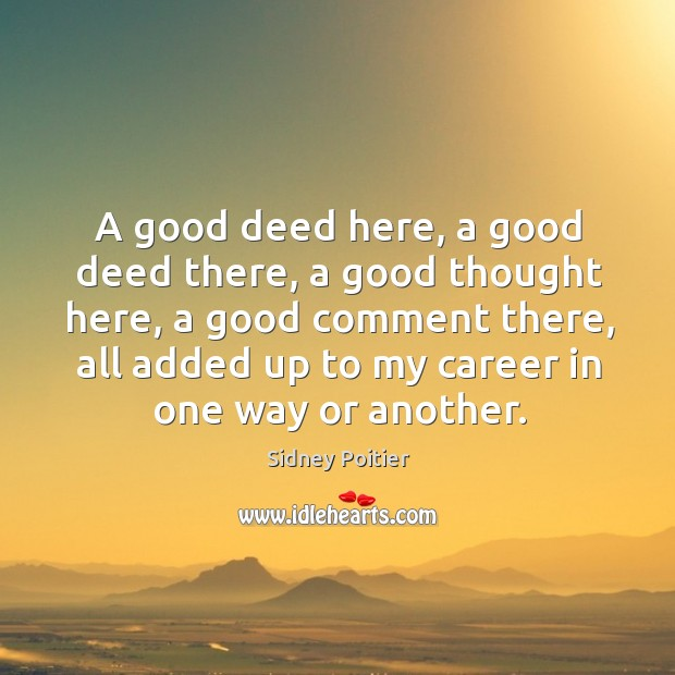 A good deed here, a good deed there, a good thought here, a good comment there Image