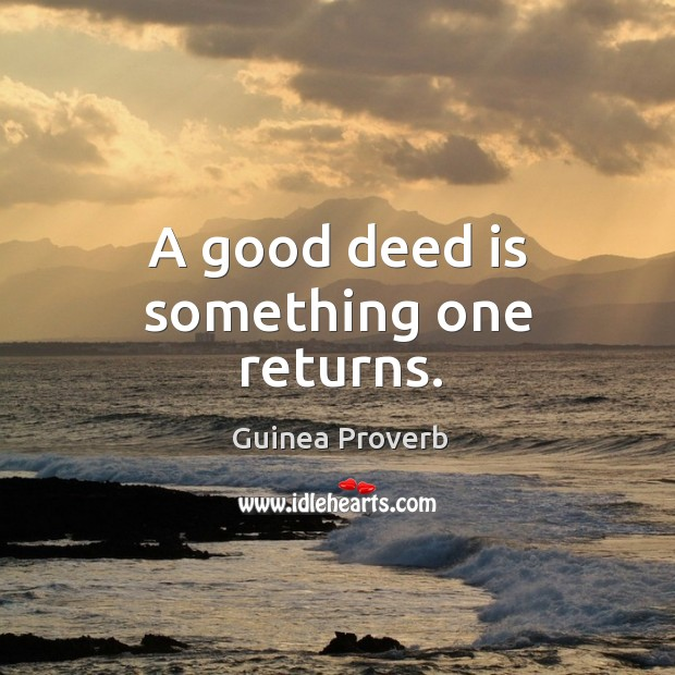 Image, A good deed is something one returns.