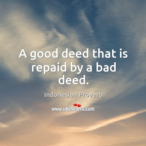 A good deed that is repaid by a bad deed. Indonesian Proverbs Image