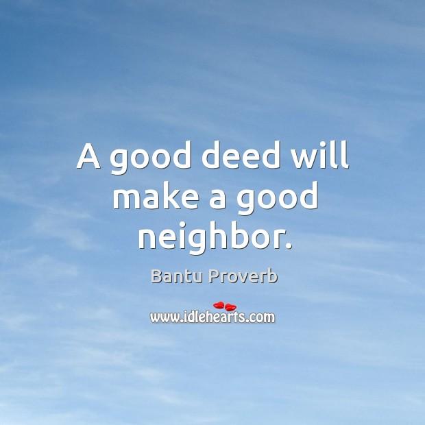 A good deed will make a good neighbor. Bantu Proverbs Image