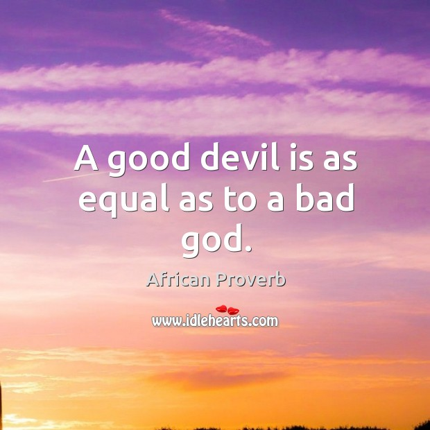 Image, A good devil is as equal as to a bad God.
