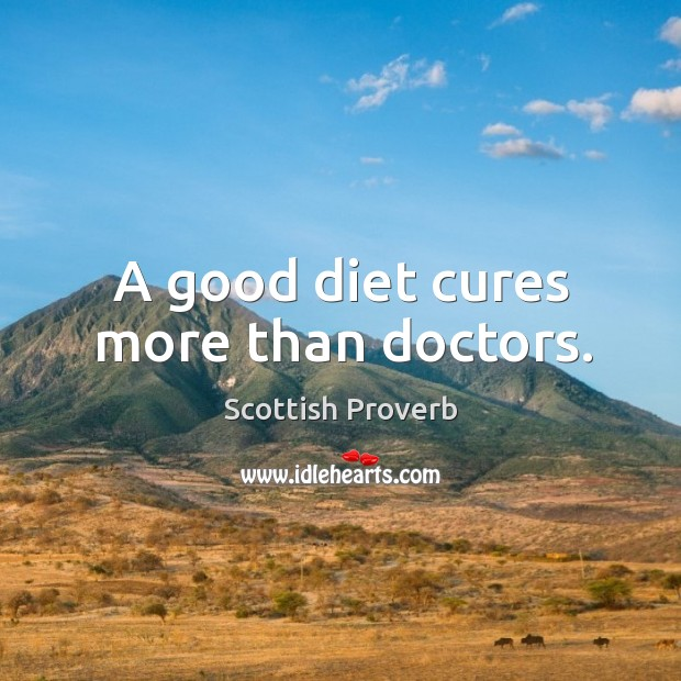 A good diet cures more than doctors. Image