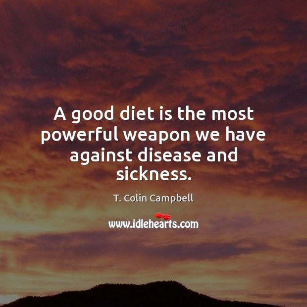 A good diet is the most powerful weapon we have against disease and sickness. Diet Quotes Image