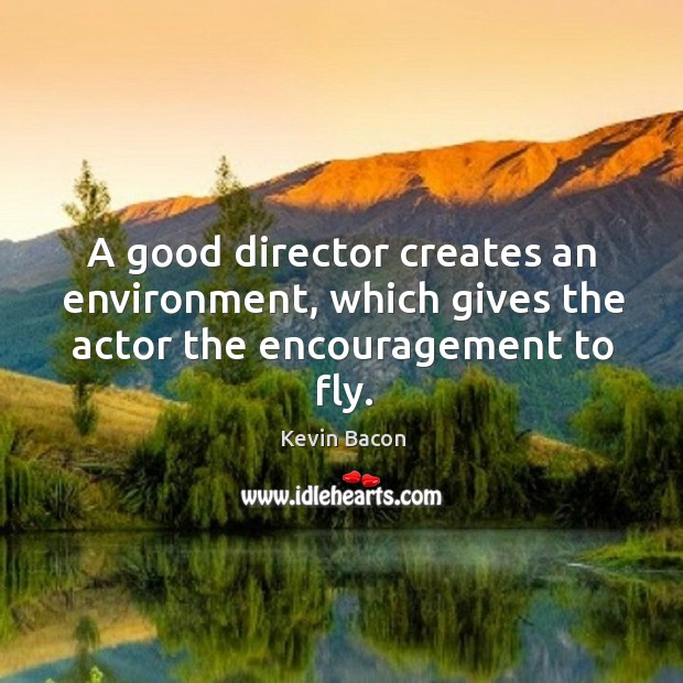 Image, A good director creates an environment, which gives the actor the encouragement to fly.