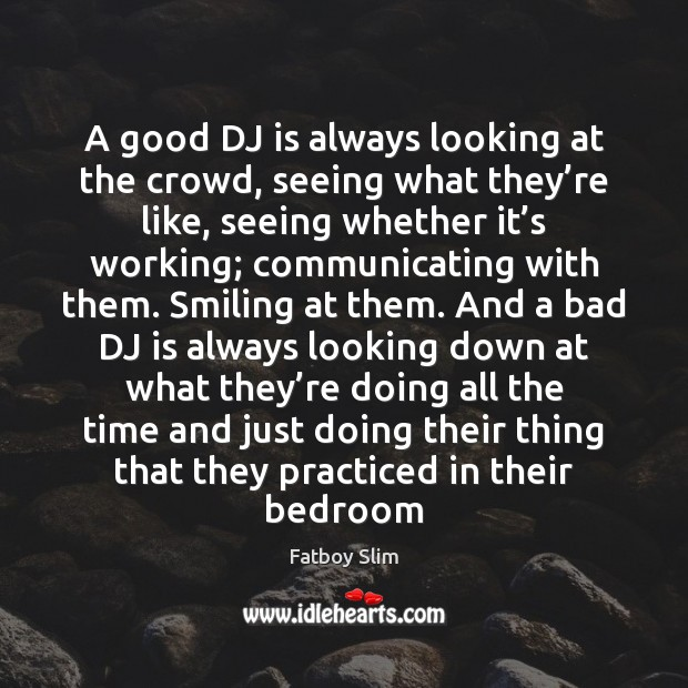 A good DJ is always looking at the crowd, seeing what they' Image