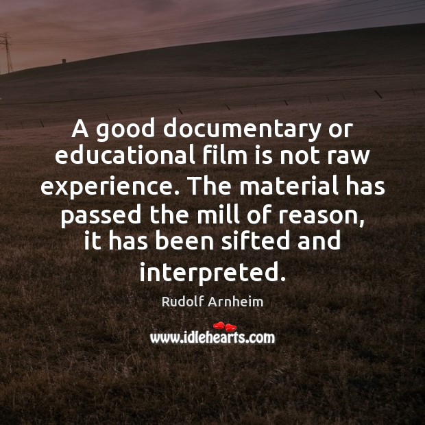 Image, A good documentary or educational film is not raw experience. The material