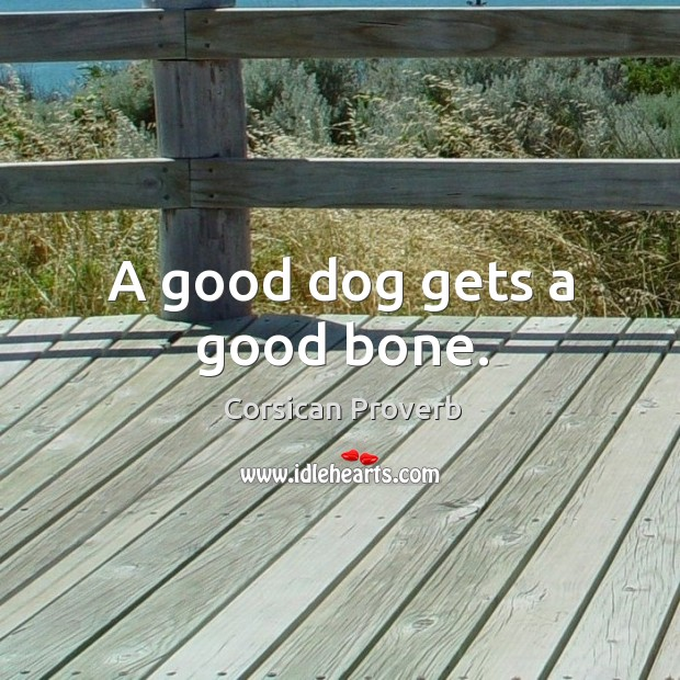 Image, A good dog gets a good bone.