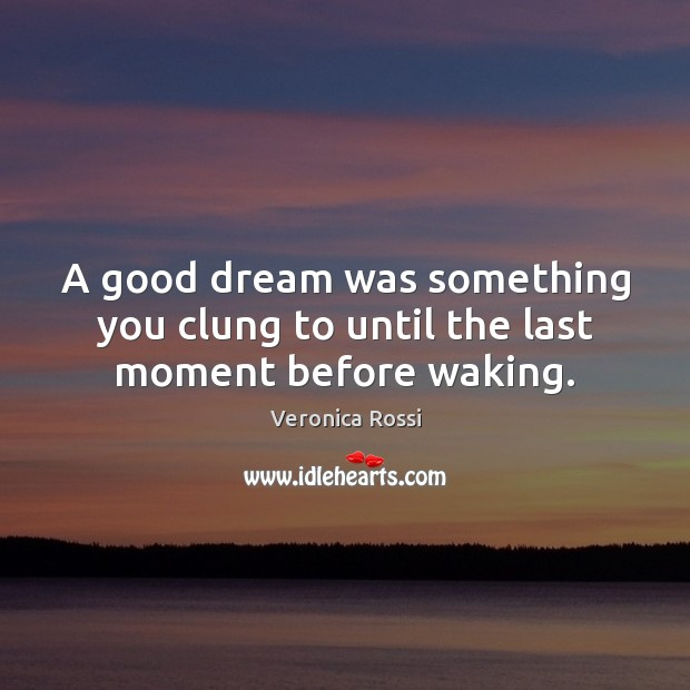 A good dream was something you clung to until the last moment before waking. Image