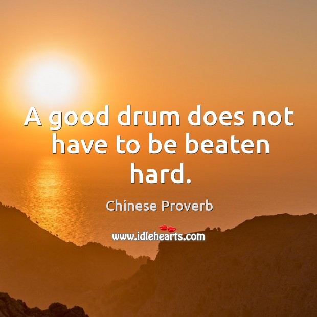 Image, A good drum does not have to be beaten hard.