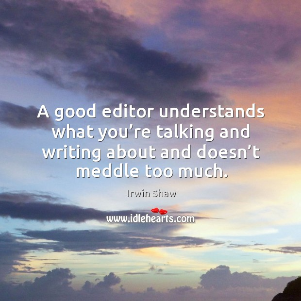 Image, A good editor understands what you're talking and writing about and doesn't meddle too much.