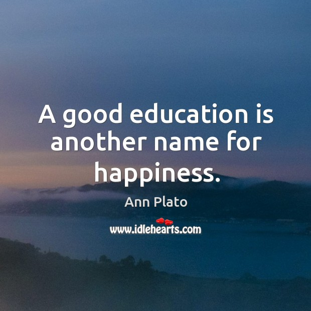 Image, A good education is another name for happiness.