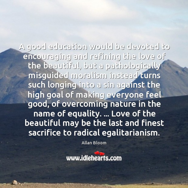 A good education would be devoted to encouraging and refining the love Image