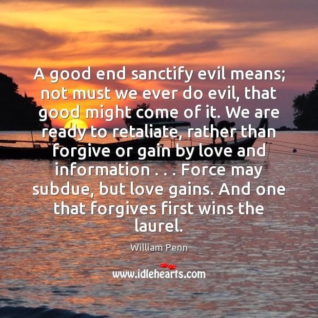 Image, A good end sanctify evil means; not must we ever do evil,
