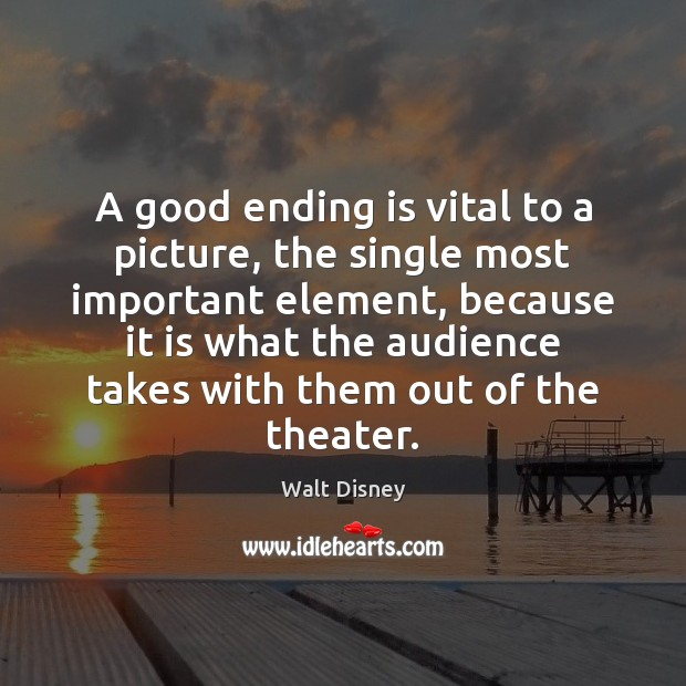 Image, A good ending is vital to a picture, the single most important