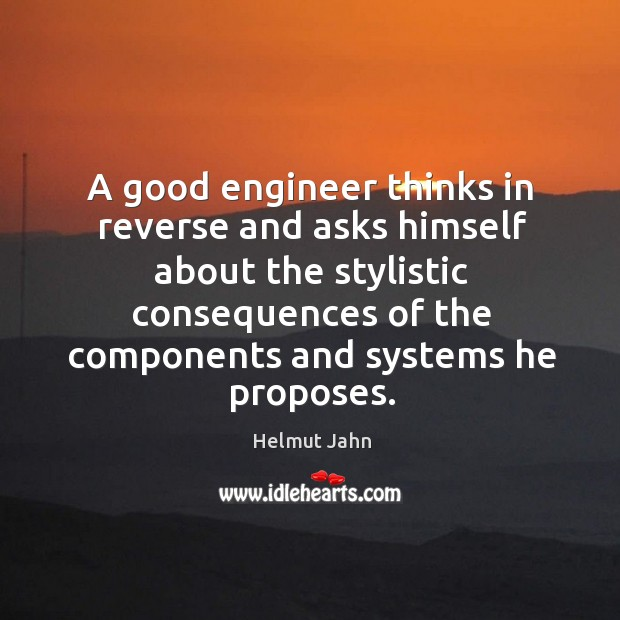 A good engineer thinks in reverse and asks himself about the stylistic consequences of the components and systems he proposes. Image