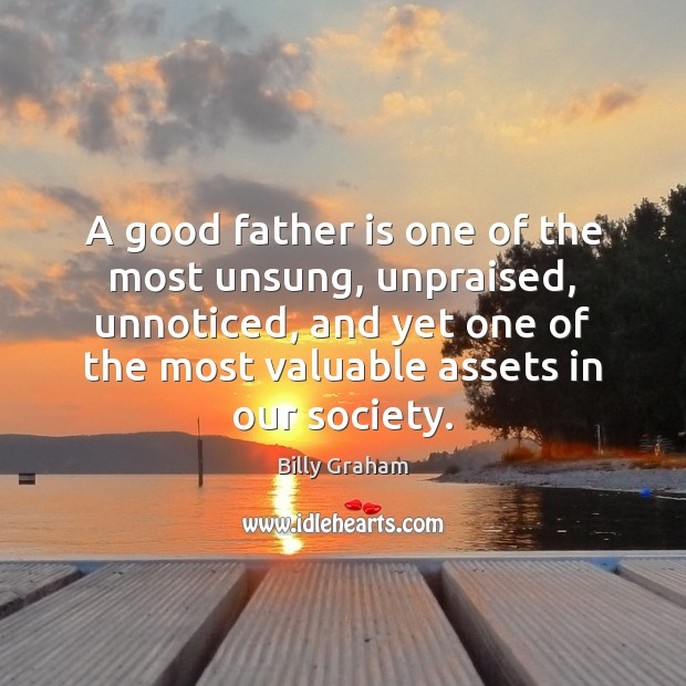 Image, A good father is one of the most unsung, unpraised, unnoticed, and