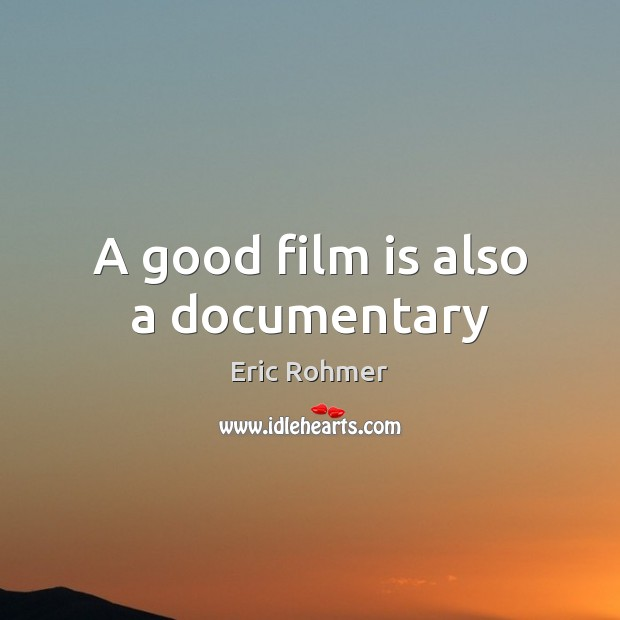 A good film is also a documentary Image