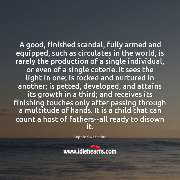 A good, finished scandal, fully armed and equipped, such as circulates in Sophie Swetchine Picture Quote