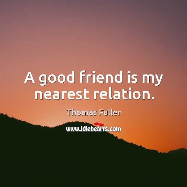 Image about A good friend is my nearest relation.