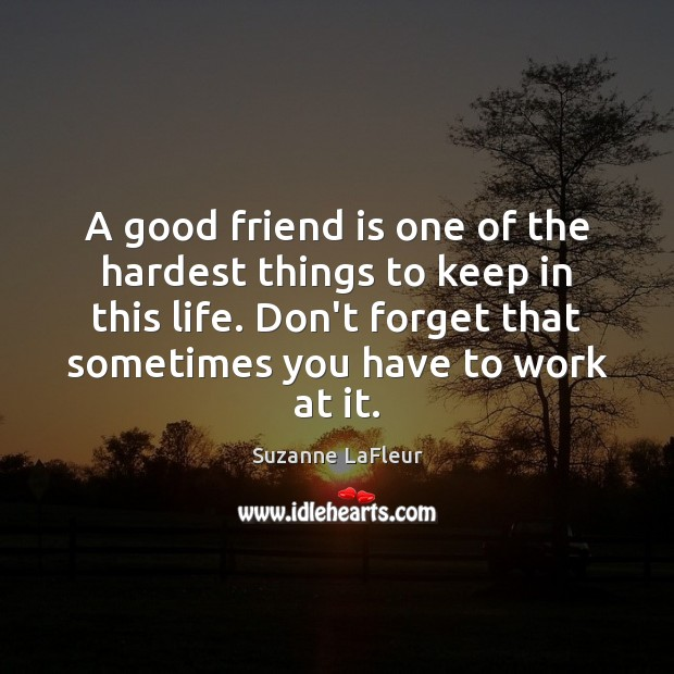 Image about A good friend is one of the hardest things to keep in