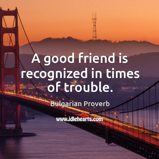 Image, A good friend is recognized in times of trouble.
