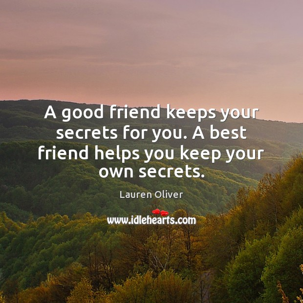 A good friend keeps your secrets for you. A best friend helps you keep your own secrets. Lauren Oliver Picture Quote