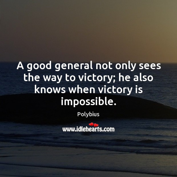 Image, A good general not only sees the way to victory; he also knows when victory is impossible.
