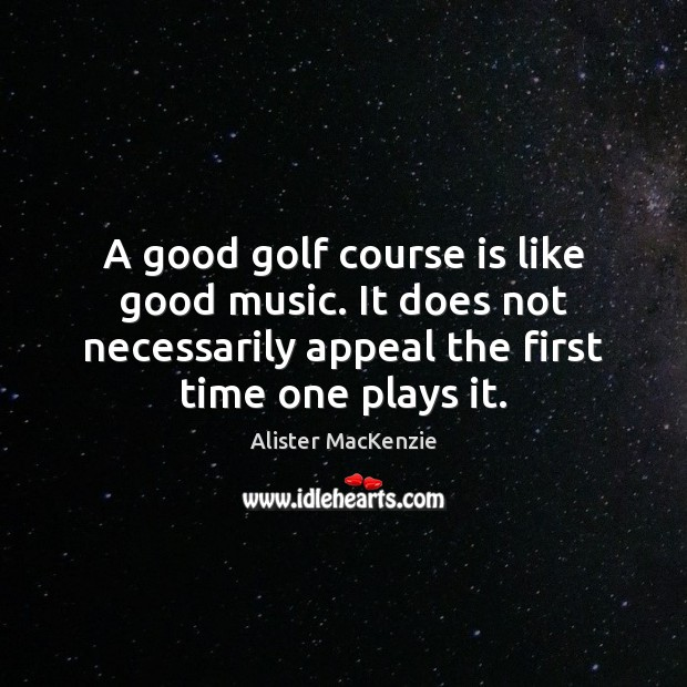 Image, A good golf course is like good music. It does not necessarily