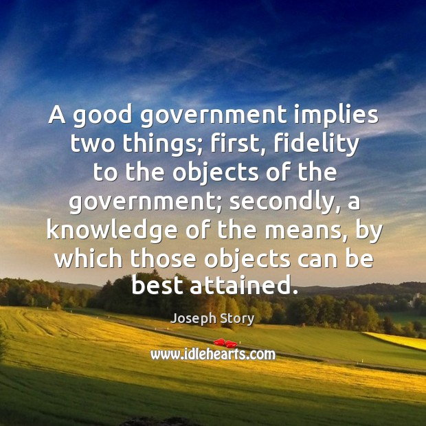 Image, A good government implies two things; first, fidelity to the objects of the government