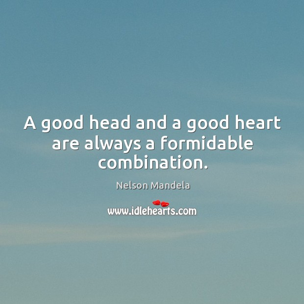 A good head and a good heart are always a formidable combination. Image