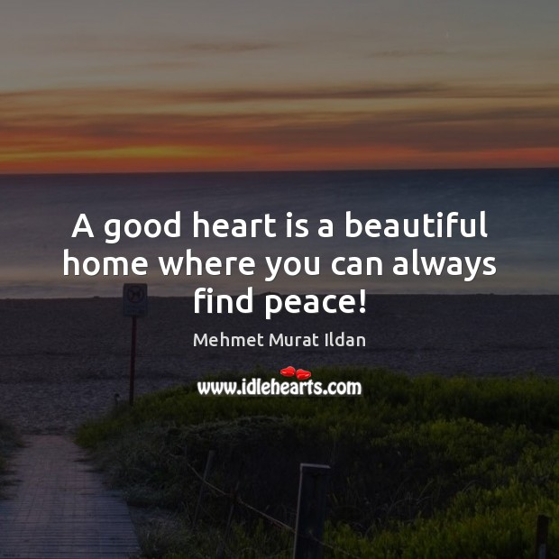 Image, A good heart is a beautiful home where you can always find peace!