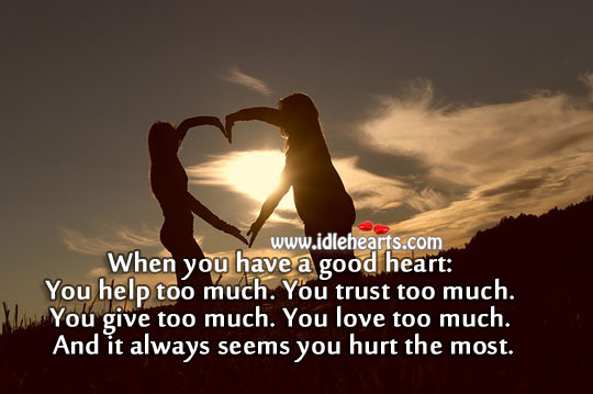 A good heart gets hurt the most Hurt Quotes Image