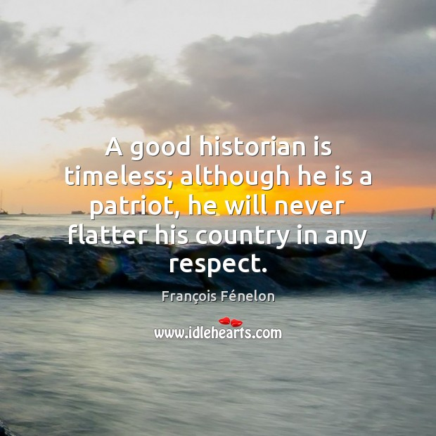 Image, A good historian is timeless; although he is a patriot, he will