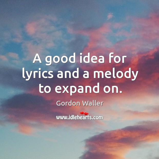 A good idea for lyrics and a melody to expand on. Image